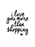 I Love You More Than Shopping