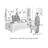 """And Perkins will be there if you drop the ball"" - New Yorker Cartoon"