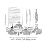 """""""I'm suspending my campaign  gentlemen  until such time as I can obtain a """" - New Yorker Cartoon"""