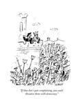 """If they don't quit complaining  you could threaten them with democracy"" - New Yorker Cartoon"