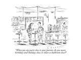 """""""When you say you're close to your parents  do you mean birthday-and-holid"""" - New Yorker Cartoon"""