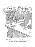"""""""That'll be twenty eventen for the wine and a ten-dollar tax on the haple"""" - New Yorker Cartoon"""