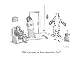 """What do you mean you 'know someone's been here'"" - New Yorker Cartoon"