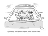 """""""Before we go to lockup  you've got to see this hilarious video"""" - New Yorker Cartoon"""