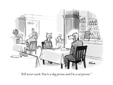 """It'll never work You're a dog person and I'm a cat person"" - New Yorker Cartoon"
