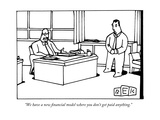 """We have a new financial model where you don't get paid anything"" - New Yorker Cartoon"