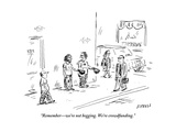 """Rememberwe're not begging We're crowdfunding"" - New Yorker Cartoon"