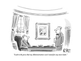 """""""Leak to the press that my Administration won't stand for any more leaks"""" - New Yorker Cartoon"""