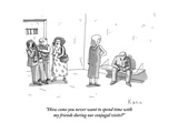 """How come you never want to spend time with my friends during our conjugal"" - New Yorker Cartoon"