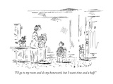 """""""I'll go to my room and do my homework  but I want time and a half"""" - New Yorker Cartoon"""