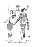 """""""Daddy didn't go to work today because Daddy didn't look as good as Daddy """" - Cartoon"""