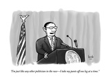 """""""I'm just like any other politician in the raceI take my pants off one le"""" - New Yorker Cartoon"""