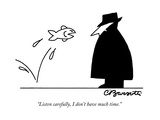 """Listen carefully  I don't have much time"" - New Yorker Cartoon"