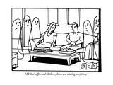 """All that coffee and all these ghosts are making me jittery"" - New Yorker Cartoon"
