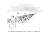 """""""I'm returning home triumphantdo you need me to pick anything up"""" - New Yorker Cartoon"""