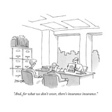 """""""And  for what we don't cover  there's insurance insurance"""" - New Yorker Cartoon"""