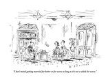 """""""I don't mind getting married for better or for worse as long as it's not """" - New Yorker Cartoon"""