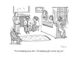 """I'm not laughing at you  dearI'm laughing with everyone but you"" - New Yorker Cartoon"