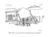 """Well  I'll bewe just spent all weekend planning to rob a facade"" - New Yorker Cartoon"