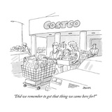 """""""Did we remember to get that thing we came here for"""" - New Yorker Cartoon"""