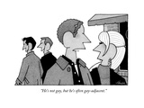 """He's not gay  but he's often gay-adjacent"" - New Yorker Cartoon"