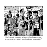 """And remember those goofy old movies that showed everyone in the twenty-fi"" - New Yorker Cartoon"