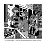 """This neighborhood has a strong sense of community that borders on siege m"" - New Yorker Cartoon"