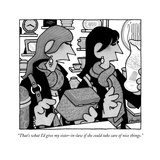 """That's what I'd give my sister-in-law if she could take care of nice thin - New Yorker Cartoon"