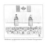 """""""Furthermore  my opponent does not believe in Canadian Unexceptionalism""""  - New Yorker Cartoon"""