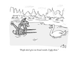 """""""People don't give me bread crumbs I take them"""" - New Yorker Cartoon"""