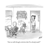 """Can we talk through a decision that I've already made"" - New Yorker Cartoon"