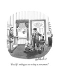 """Daddy's taking us out to buy a snowman!"" - New Yorker Cartoon"