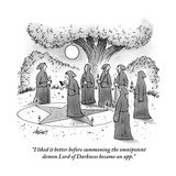 """I liked it better before summoning the omnipotent demon Lord of Darkness "" - New Yorker Cartoon"