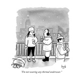 """""""I'm not wearing any thermal underwear"""" - New Yorker Cartoon"""