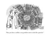 """Once you have a collider  every problem starts to look like a particle"" - New Yorker Cartoon"