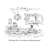 """""""I like being a kidit's the ultimate entitlement program"""" - New Yorker Cartoon"""