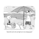 """""""I found this stuck in the sand right next to some sleeping people"""" - New Yorker Cartoon"""