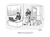 """""""Quick  Lassie  go get IT!"""" - New Yorker Cartoon"""