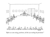 """""""Before we came along  gentlemen  all this was nothing but farmland"""" - New Yorker Cartoon"""