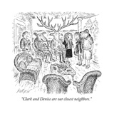 """Clark and Denise are our closest neighbors"" - New Yorker Cartoon"