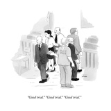 """Good trial"" ""Good trial"" ""Good trial"" - New Yorker Cartoon"