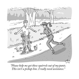 """""""Please help me get these squirrels out of my pants This isn't a pickup l"""" - New Yorker Cartoon"""
