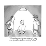 """"""" 'Complimentary' or not  you can't take ninety million dollars' worth of """" - New Yorker Cartoon"""