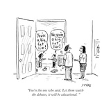 """""""You're the one who said  'Let them watch the debates  it will be educati…"""" - Cartoon"""