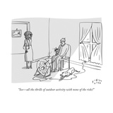 """""""See—all the thrills of outdoor activity with none of the risks!"""" - New Yorker Cartoon"""