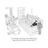 """I've already made up my mind Will it be all right if I go out and have m"" - New Yorker Cartoon"