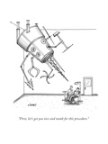 """First  let's get you nice and numb for this procedure"" - New Yorker Cartoon"