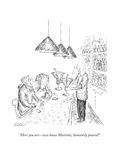 """Here you are—two house Martinis  humanely poured!"" - New Yorker Cartoon"