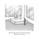"""But I already asked the other parent company They told me to ask you"" - New Yorker Cartoon"