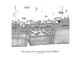 """You want to be cremated  Victor When"" - New Yorker Cartoon"
